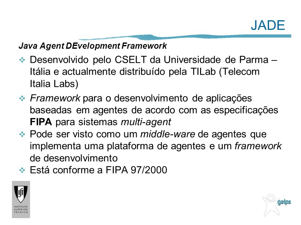 JADE Java Agent DEvelopment Framework.