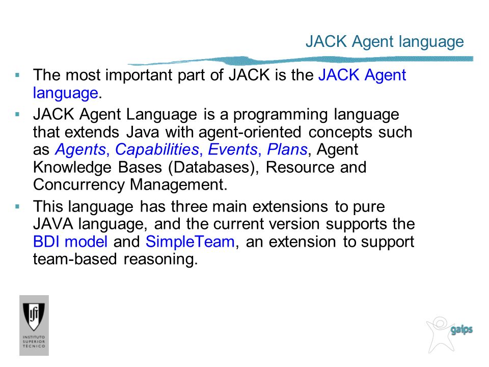 JACK Agent language The most important part of JACK is the JACK Agent language.