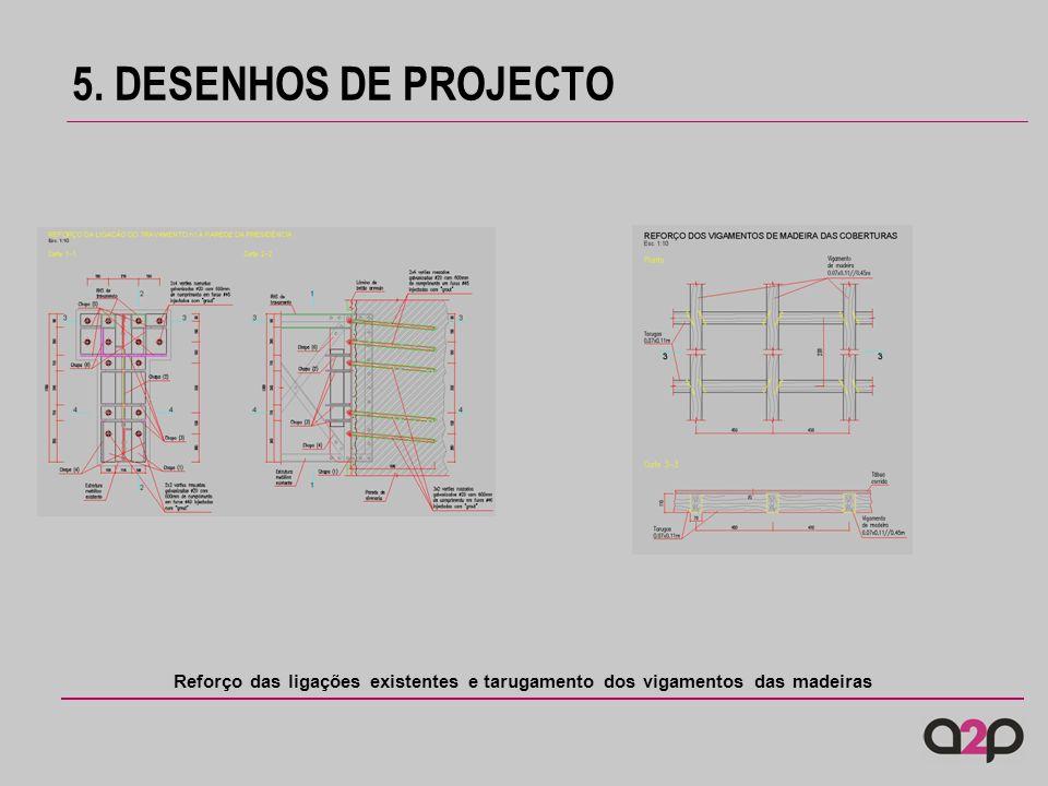 5. DESENHOS DE PROJECTO Reforço das ligações existentes e tarugamento dos vigamentos das madeiras
