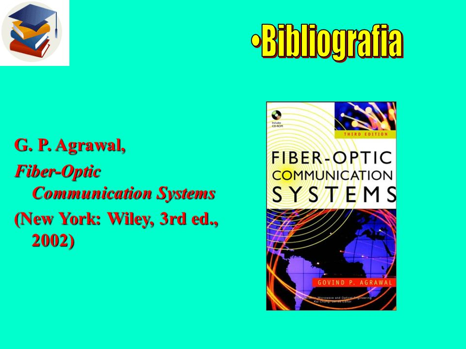 Bibliografia G. P. Agrawal, Fiber-Optic Communication Systems