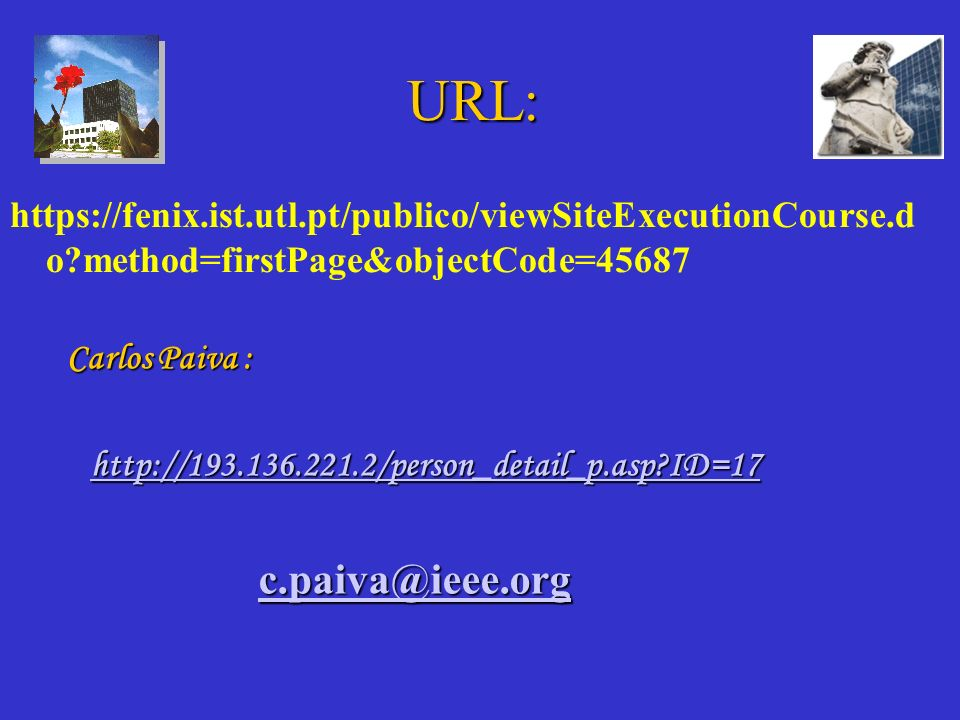 URL: https://fenix.ist.utl.pt/publico/viewSiteExecutionCourse.do method=firstPage&objectCode=45687.