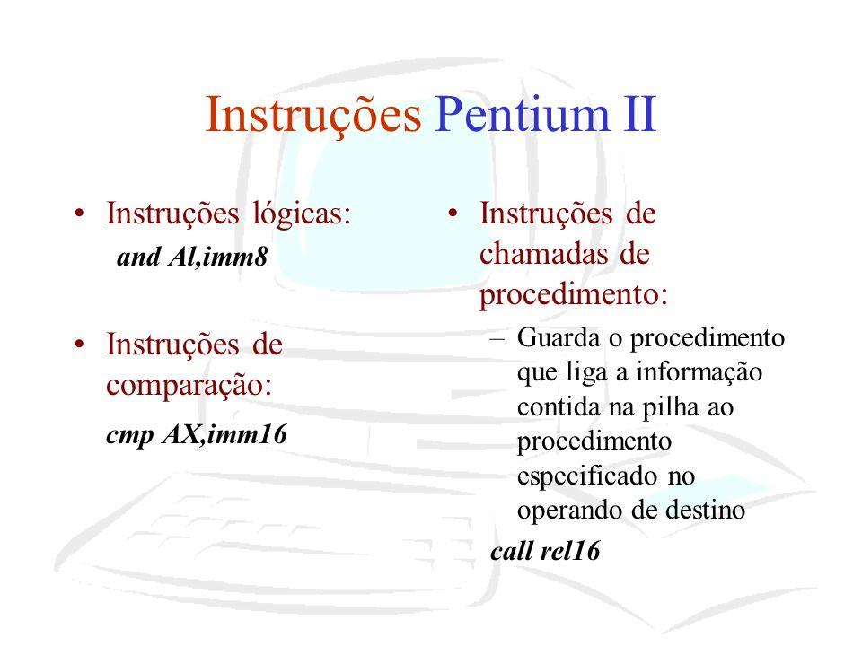 Instruções Pentium II Instruções lógicas: Instruções de comparação: