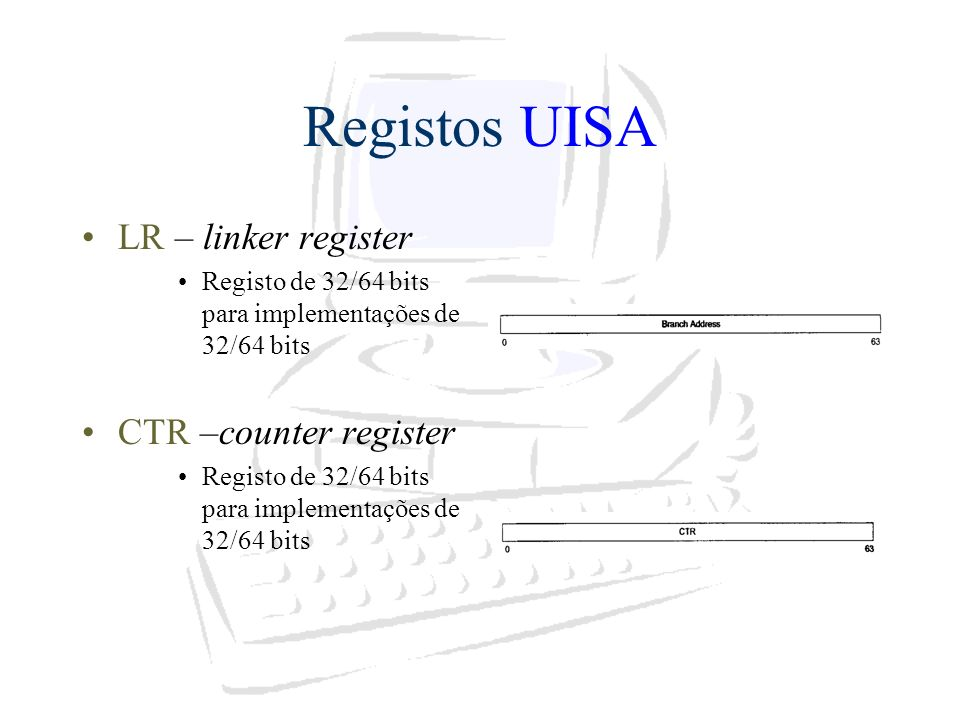 Registos UISA LR – linker register CTR –counter register