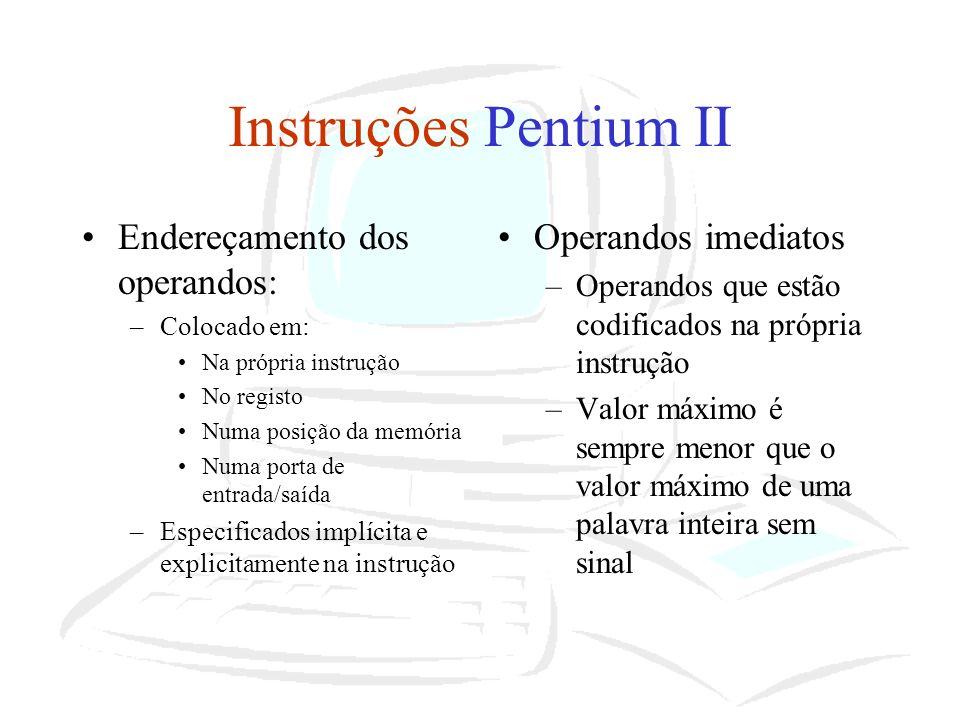 Instruções Pentium II Endereçamento dos operandos: Operandos imediatos