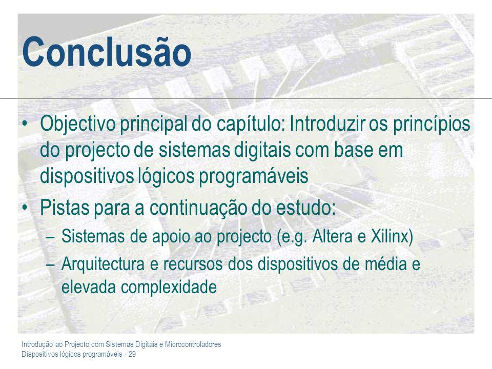 Conclusão Objectivo principal do capítulo: Introduzir os princípios do projecto de sistemas digitais com base em dispositivos lógicos programáveis.