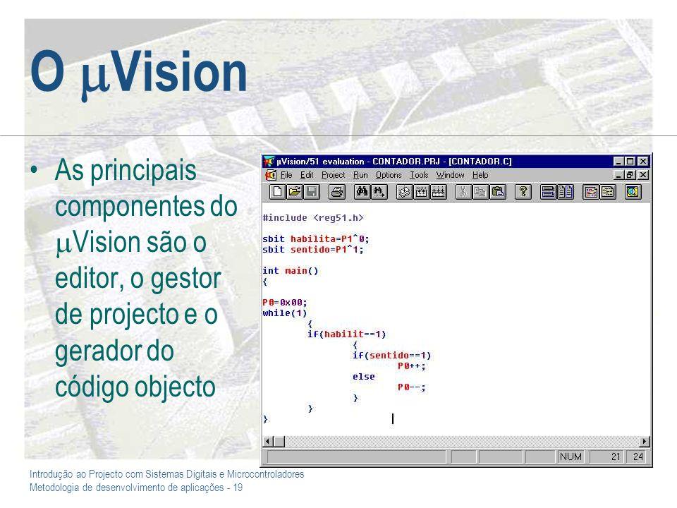 O Vision As principais componentes do Vision são o editor, o gestor de projecto e o gerador do código objecto.