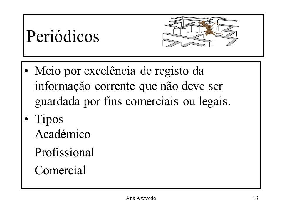 Periódicos Meio por excelência de registo da informação corrente que não deve ser guardada por fins comerciais ou legais.