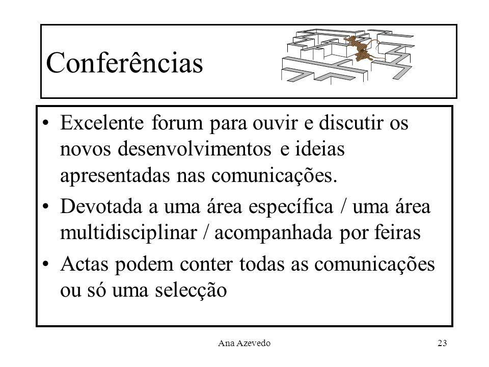 Conferências Excelente forum para ouvir e discutir os novos desenvolvimentos e ideias apresentadas nas comunicações.