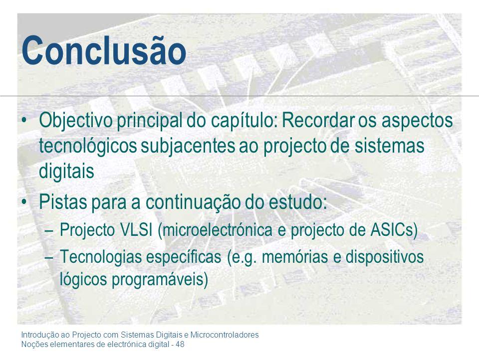 Conclusão Objectivo principal do capítulo: Recordar os aspectos tecnológicos subjacentes ao projecto de sistemas digitais.