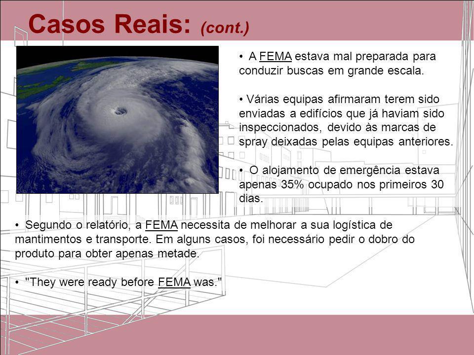 Casos Reais: (cont.)A FEMA estava mal preparada para conduzir buscas em grande escala.