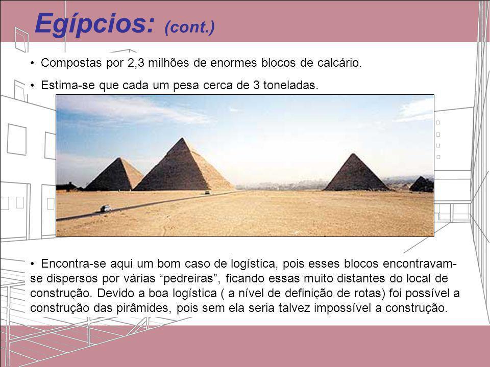 Egípcios: (cont.) Compostas por 2,3 milhões de enormes blocos de calcário. Estima-se que cada um pesa cerca de 3 toneladas.