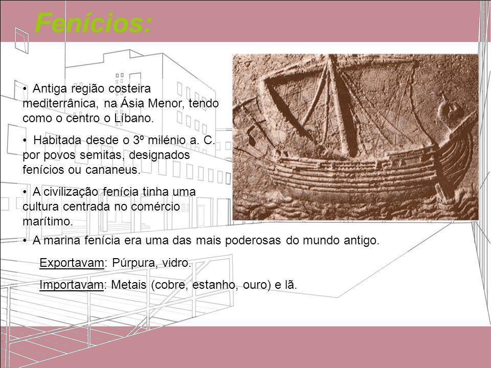 Fenícios:Antiga região costeira mediterrânica, na Ásia Menor, tendo como o centro o Líbano.
