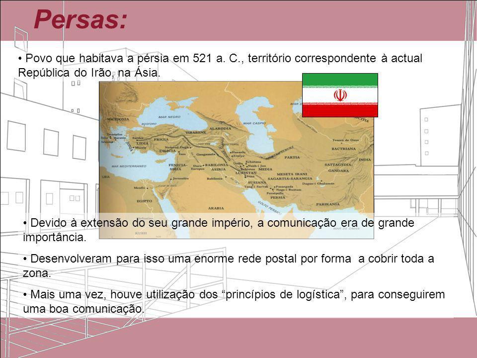 Persas: Povo que habitava a pérsia em 521 a. C., território correspondente à actual República do Irão, na Ásia.