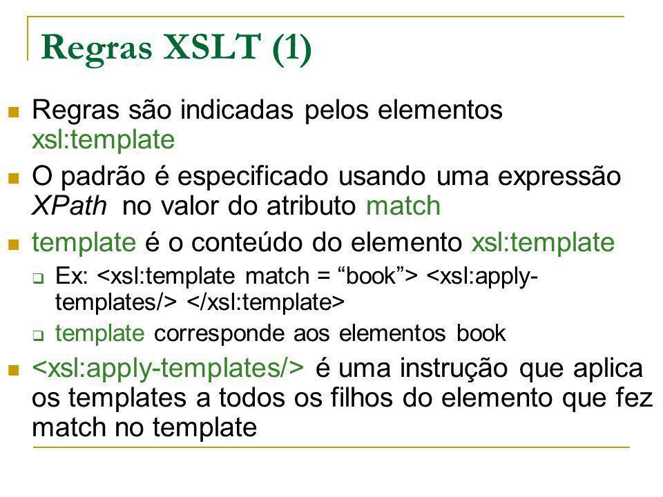 Regras XSLT (1) Regras são indicadas pelos elementos xsl:template