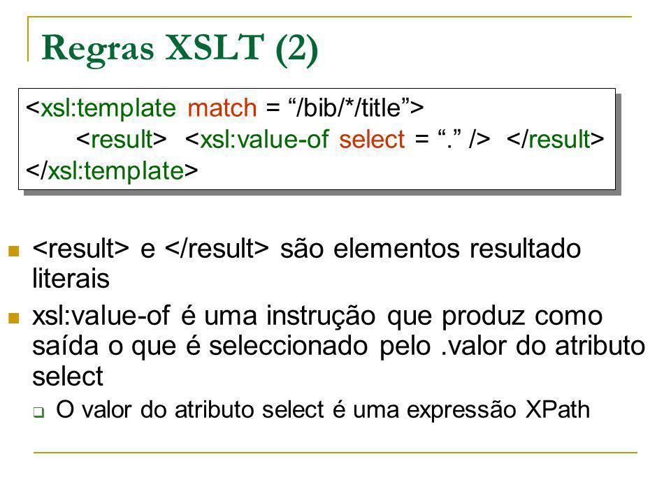 Regras XSLT (2) <xsl:template match = /bib/*/title > <result> <xsl:value-of select = . /> </result>
