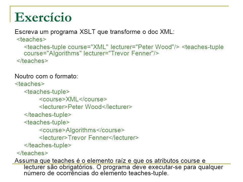 Exercício Escreva um programa XSLT que transforme o doc XML: