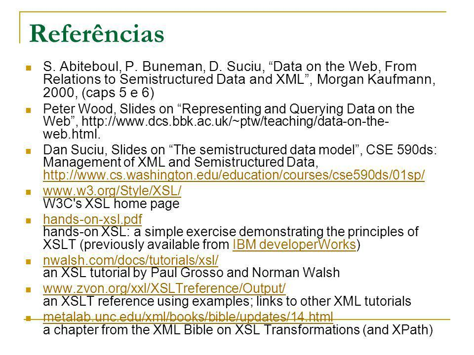 Referências S. Abiteboul, P. Buneman, D. Suciu, Data on the Web, From Relations to Semistructured Data and XML , Morgan Kaufmann, 2000, (caps 5 e 6)