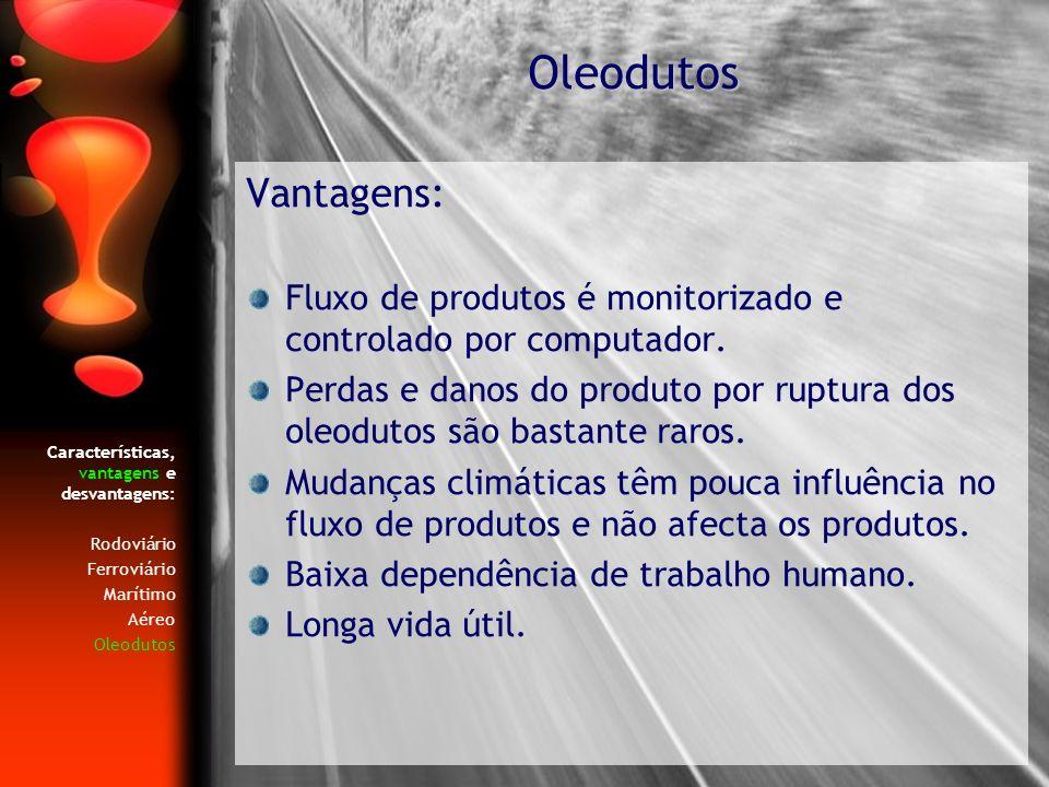 Oleodutos Vantagens: Fluxo de produtos é monitorizado e controlado por computador.