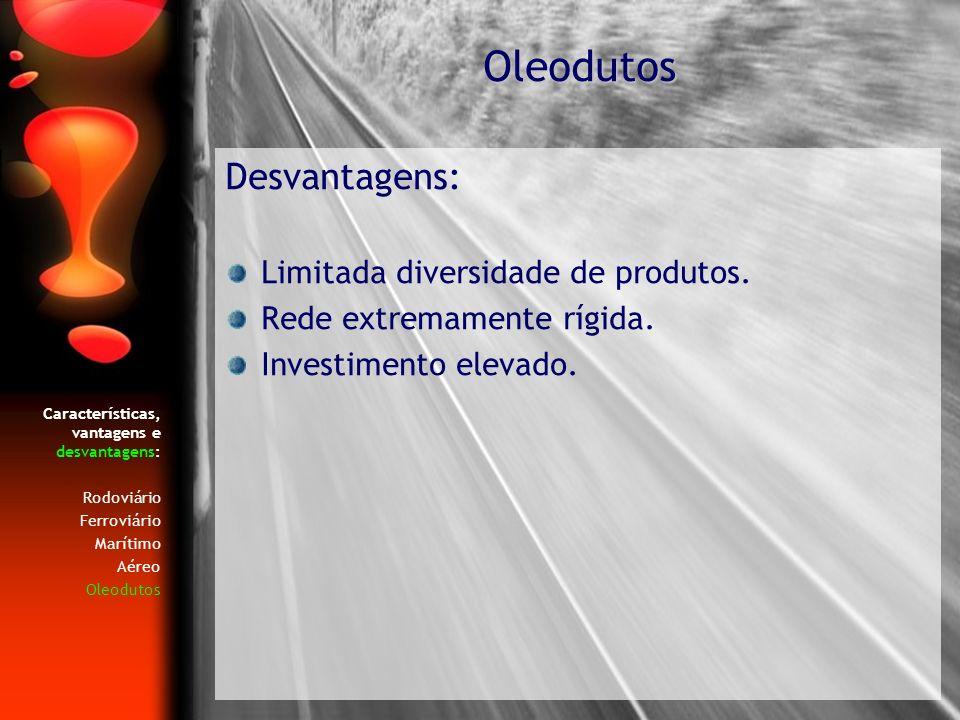 Oleodutos Desvantagens: Limitada diversidade de produtos.