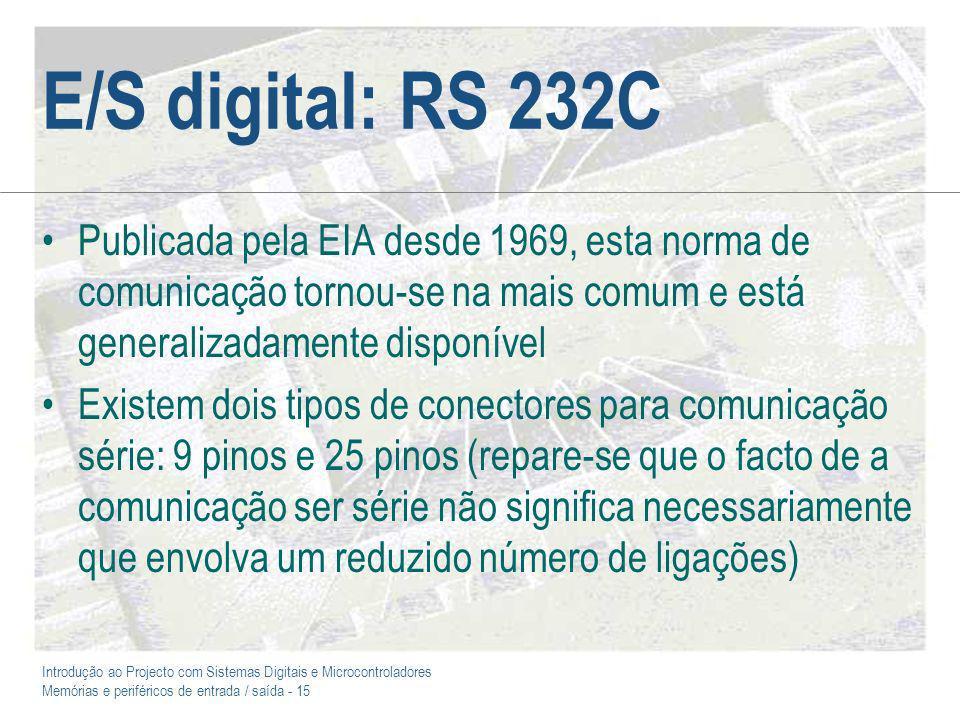 E/S digital: RS 232C Publicada pela EIA desde 1969, esta norma de comunicação tornou-se na mais comum e está generalizadamente disponível.