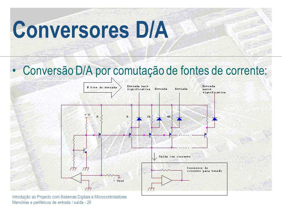 Conversores D/A Conversão D/A por comutação de fontes de corrente: