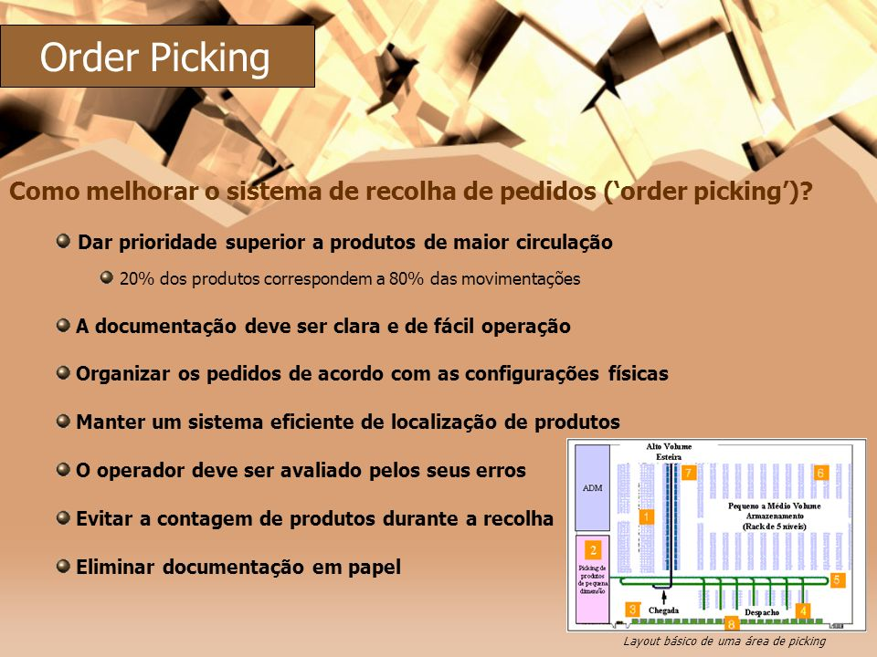 Order Picking Como melhorar o sistema de recolha de pedidos ('order picking') Dar prioridade superior a produtos de maior circulação.