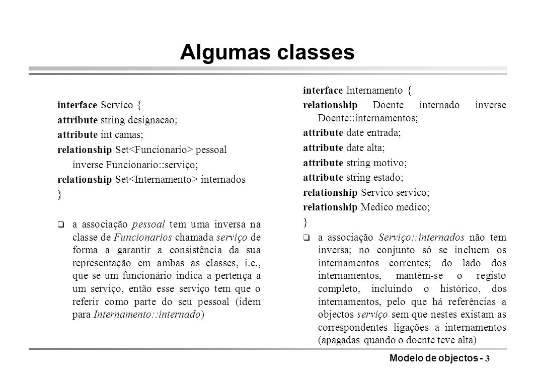 Algumas classes interface Servico { attribute string designacao;