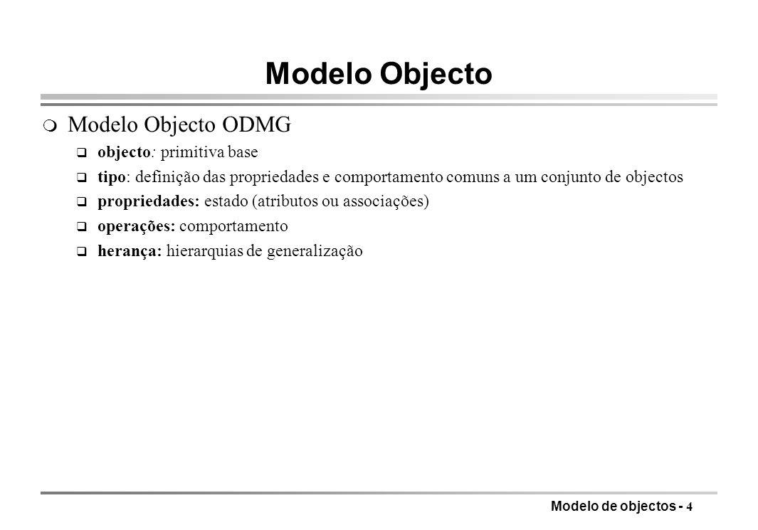 Modelo Objecto Modelo Objecto ODMG objecto: primitiva base