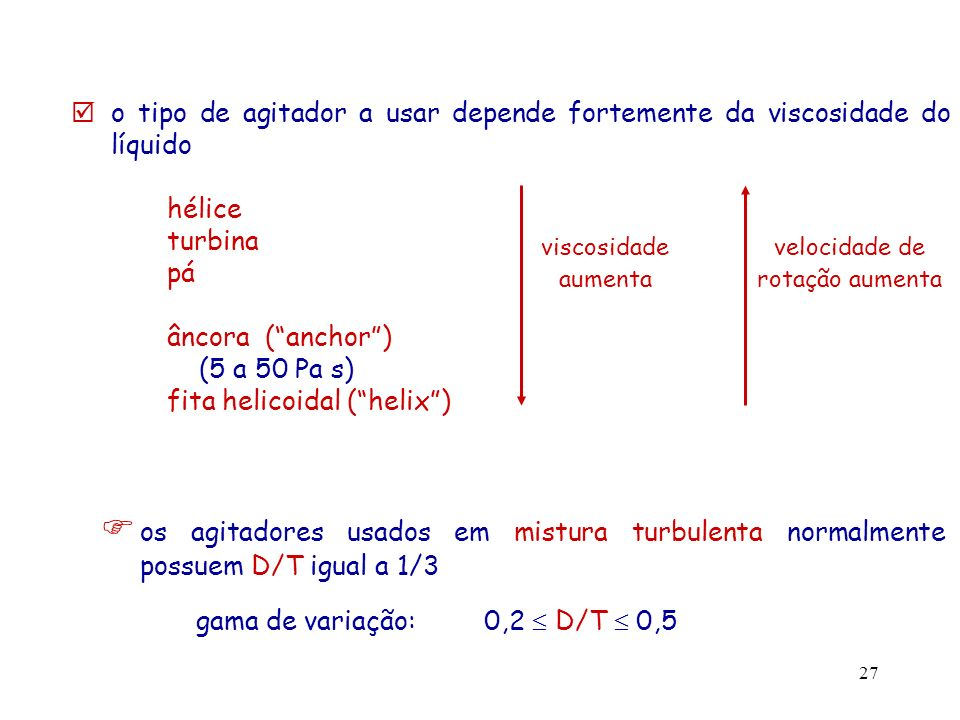 o tipo de agitador a usar depende fortemente da viscosidade do líquido