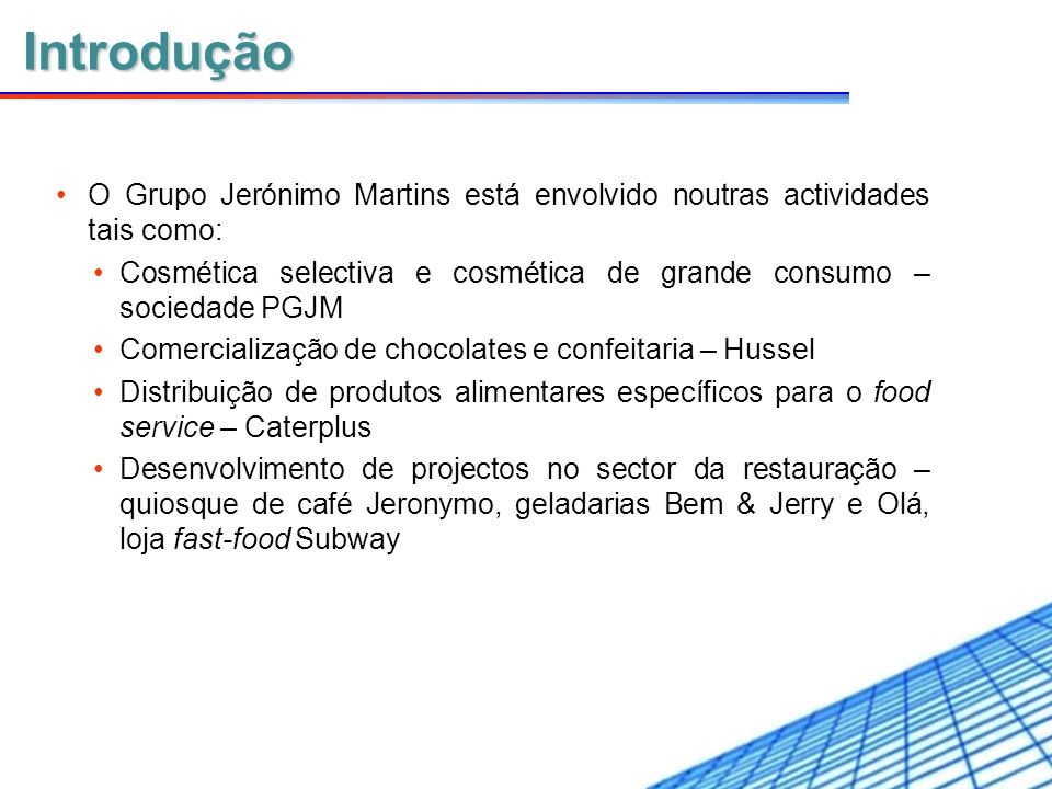 IntroduçãoO Grupo Jerónimo Martins está envolvido noutras actividades tais como: Cosmética selectiva e cosmética de grande consumo – sociedade PGJM.