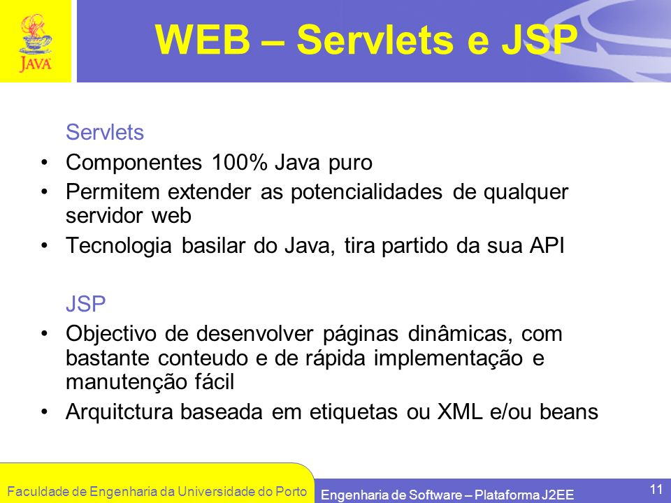 WEB – Servlets e JSP Servlets Componentes 100% Java puro