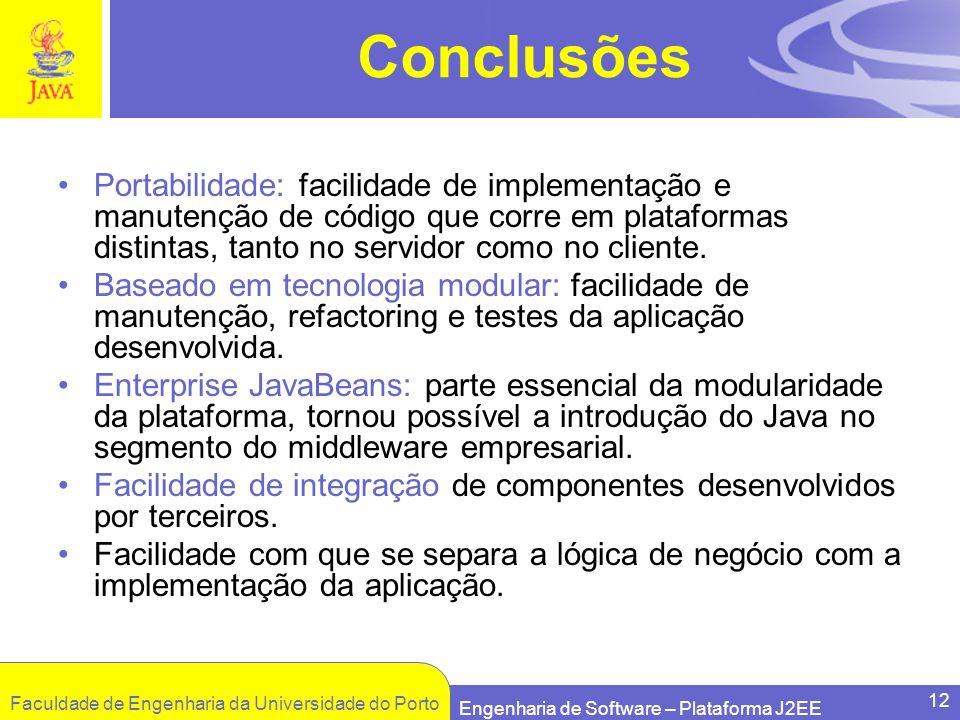 Conclusões Portabilidade: facilidade de implementação e manutenção de código que corre em plataformas distintas, tanto no servidor como no cliente.