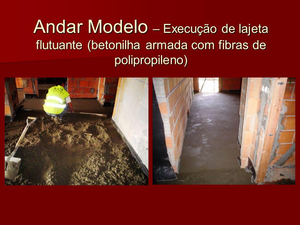 Andar Modelo – Execução de lajeta flutuante (betonilha armada com fibras de polipropileno)