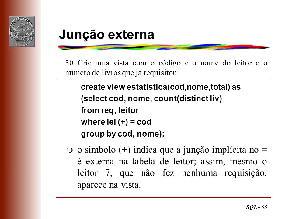 Junção externa 30 Crie uma vista com o código e o nome do leitor e o número de livros que já requisitou.