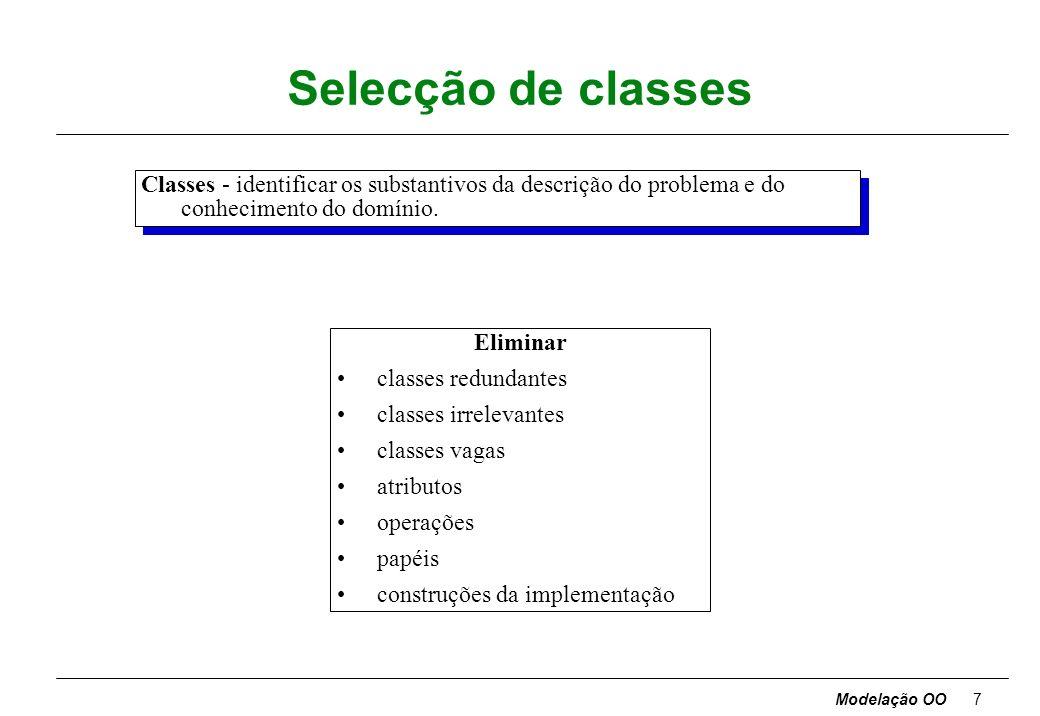 Selecção de classes Classes - identificar os substantivos da descrição do problema e do conhecimento do domínio.