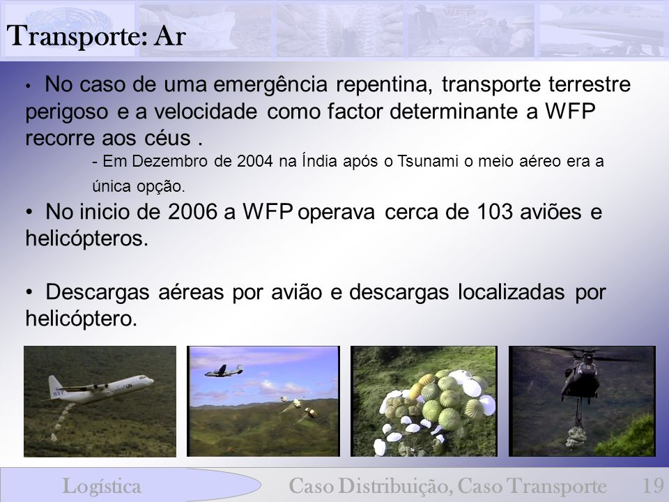 Transporte: ArNo caso de uma emergência repentina, transporte terrestre perigoso e a velocidade como factor determinante a WFP recorre aos céus .