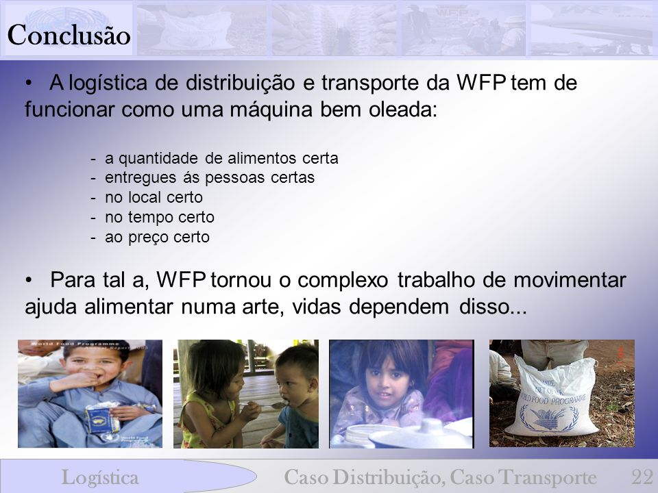 ConclusãoA logística de distribuição e transporte da WFP tem de funcionar como uma máquina bem oleada:
