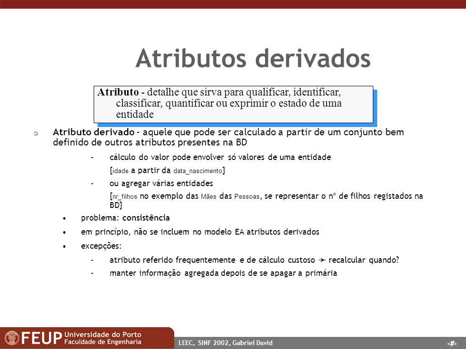 Atributos derivados Atributo - detalhe que sirva para qualificar, identificar, classificar, quantificar ou exprimir o estado de uma entidade.
