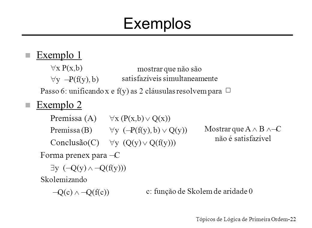 Exemplos Exemplo 1 Exemplo 2 Premissa (A) x (P(x,b) Ú Q(x))
