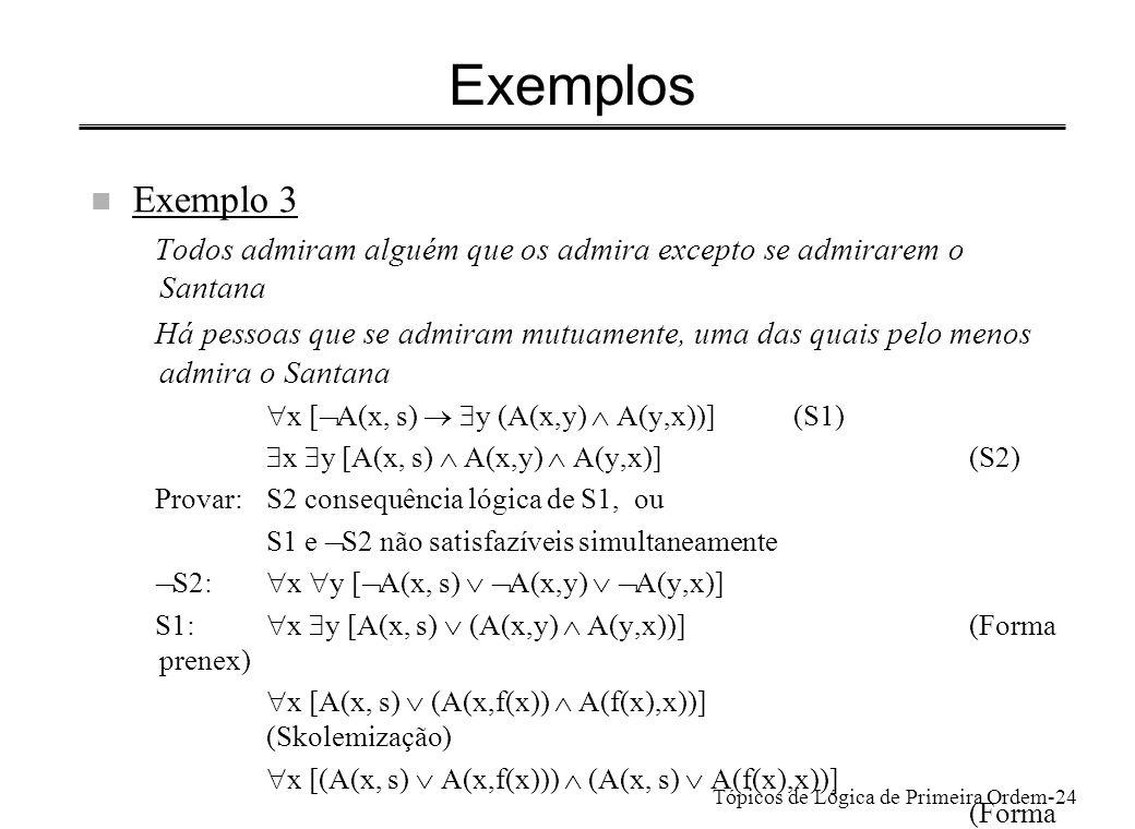 Exemplos Exemplo 3. Todos admiram alguém que os admira excepto se admirarem o Santana.
