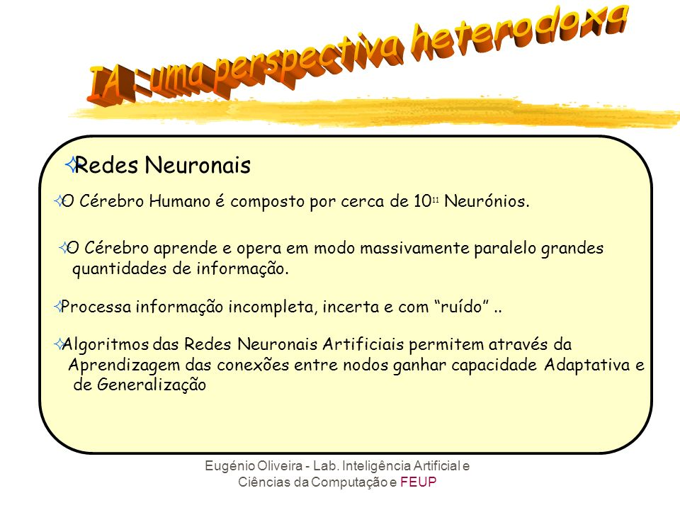 Redes NeuronaisO Cérebro Humano é composto por cerca de 1011 Neurónios. O Cérebro aprende e opera em modo massivamente paralelo grandes.