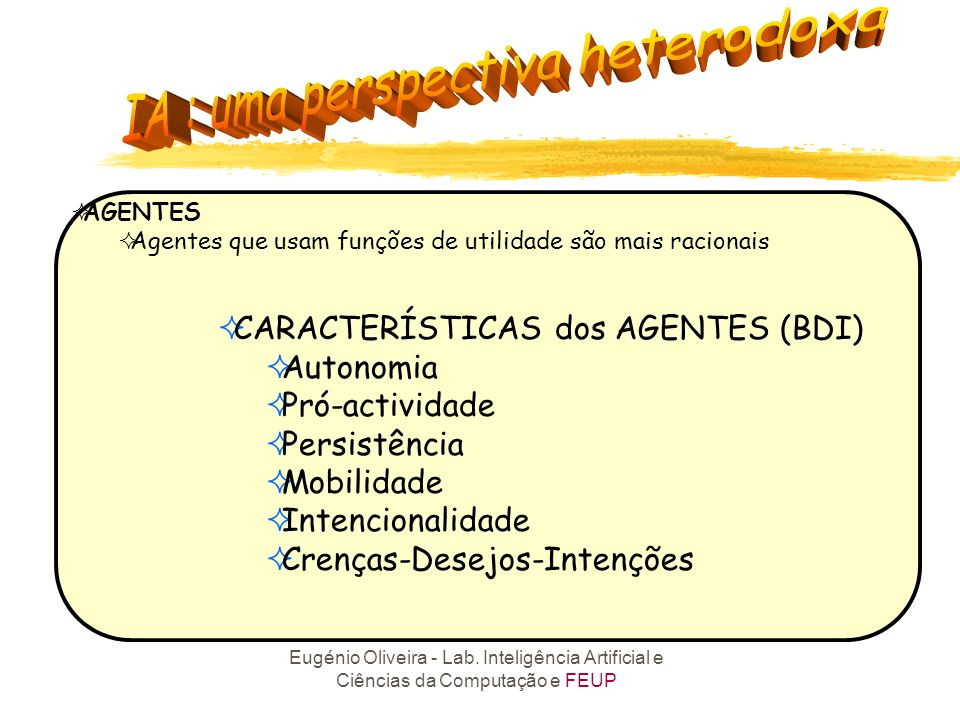 CARACTERÍSTICAS dos AGENTES (BDI) Autonomia Pró-actividade