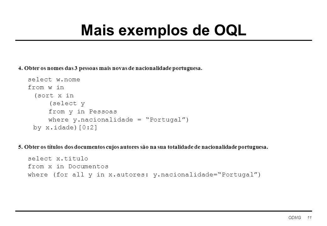 Mais exemplos de OQL select w.nome from w in (sort x in (select y