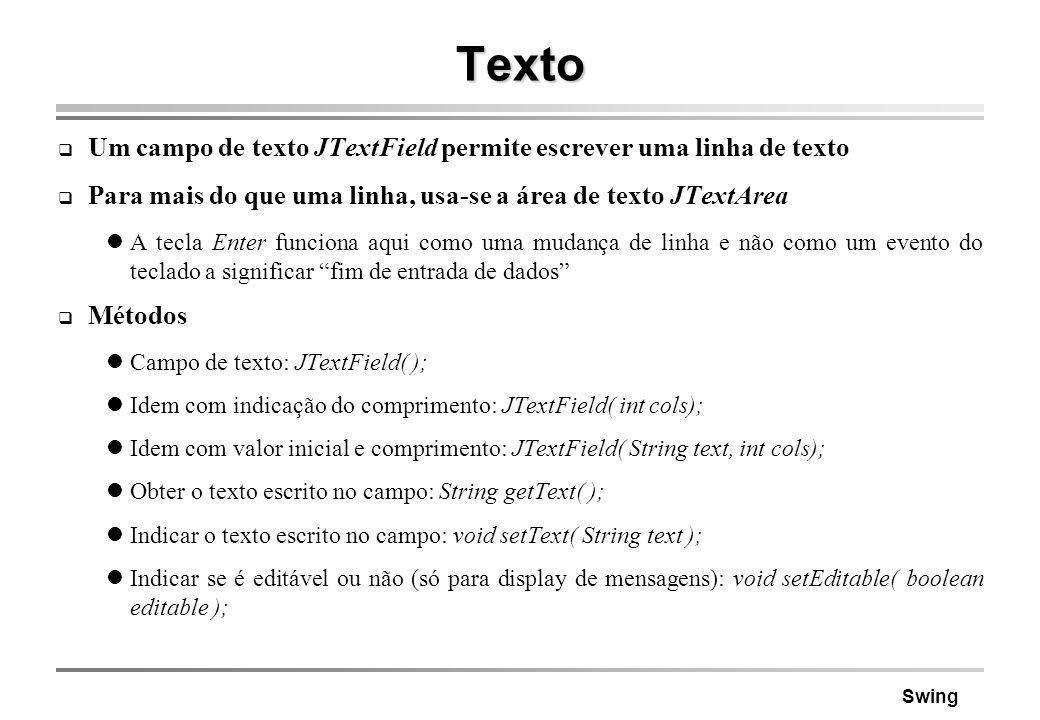 Texto Um campo de texto JTextField permite escrever uma linha de texto