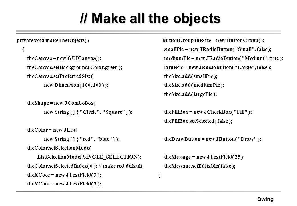 // Make all the objects private void makeTheObjects( ) {