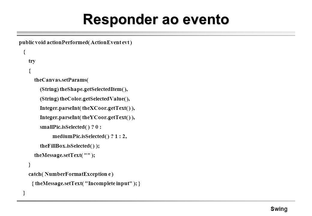 Responder ao evento public void actionPerformed( ActionEvent evt ) {