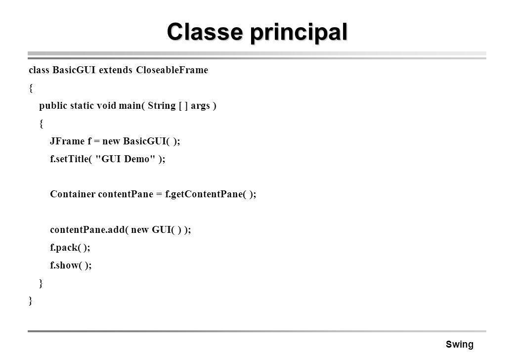 Classe principal class BasicGUI extends CloseableFrame {
