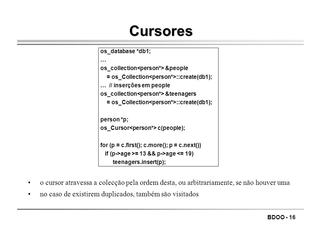 LEIC/FEUPTecnologia de Sistemas de Gestão de Bases de Dados. Cursores. os_database *db1; … os_collection<person*> &people.