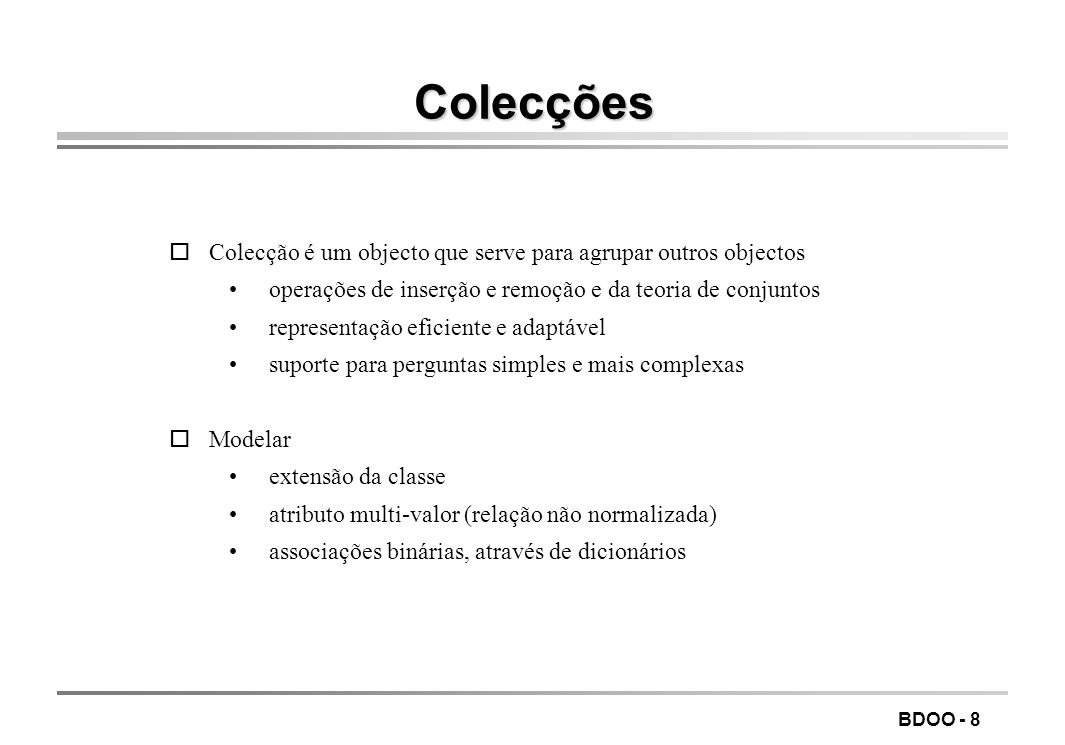 Colecções Colecção é um objecto que serve para agrupar outros objectos