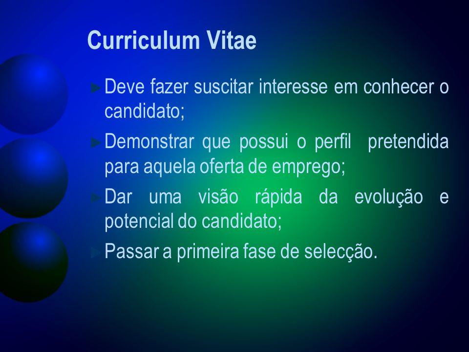 Curriculum Vitae Deve fazer suscitar interesse em conhecer o candidato; Demonstrar que possui o perfil pretendida para aquela oferta de emprego;